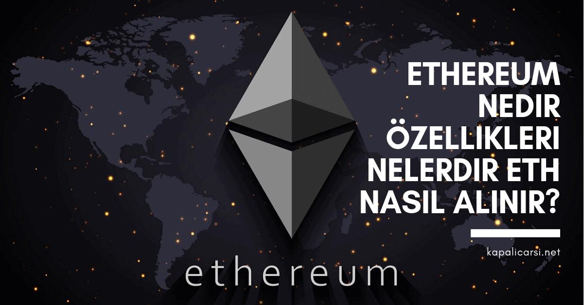 Ethereum Nedir Özellikleri Nelerdir ETH Nasıl Alınır?