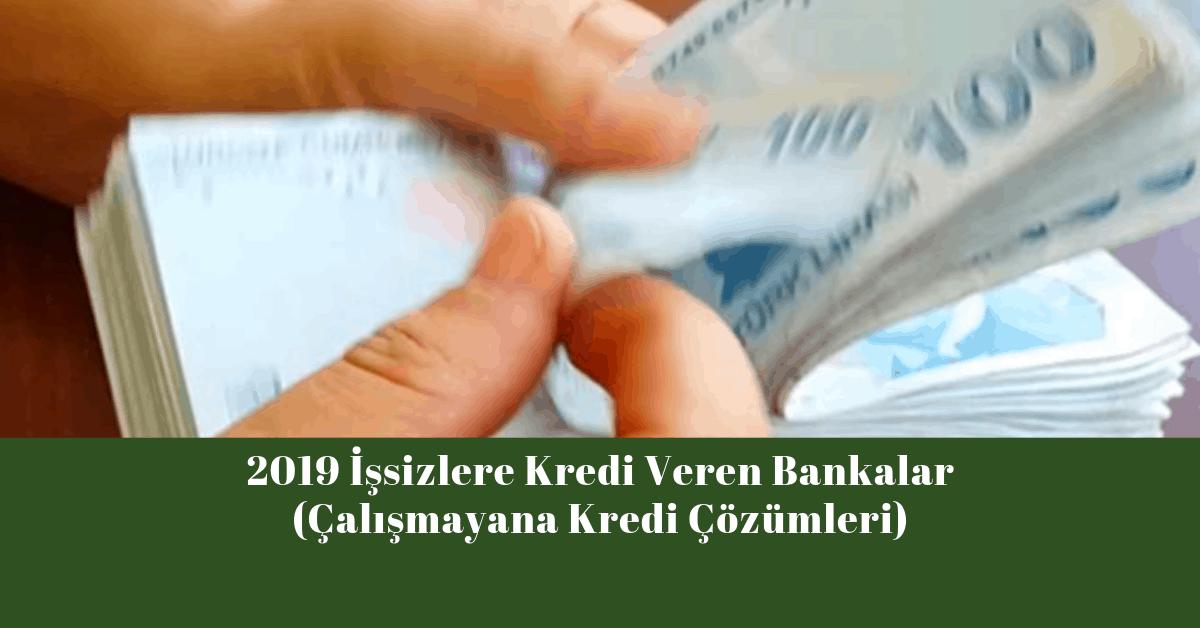 2019 İşsizlere Kredi Veren Bankalar (Çalışmayana Kredi Çözümleri)