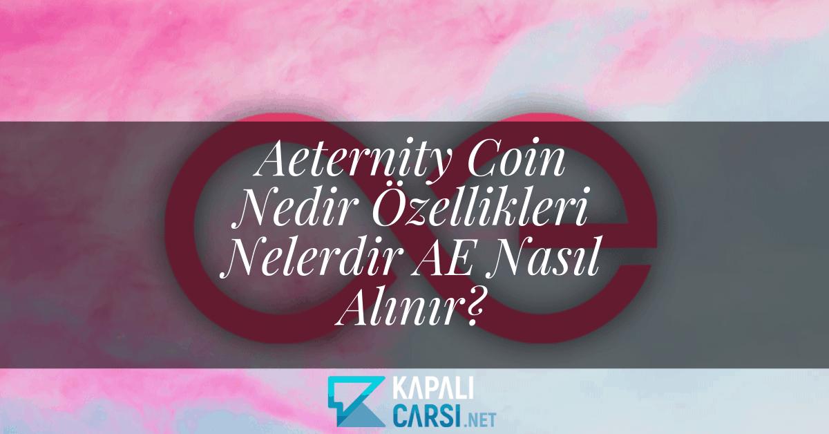 Aeternity Coin Nedir Özellikleri Nelerdir AE Nasıl Alınır?