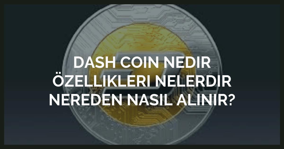 Dash Coin Nedir Özellikleri Nelerdir Nereden Nasıl Alınır?