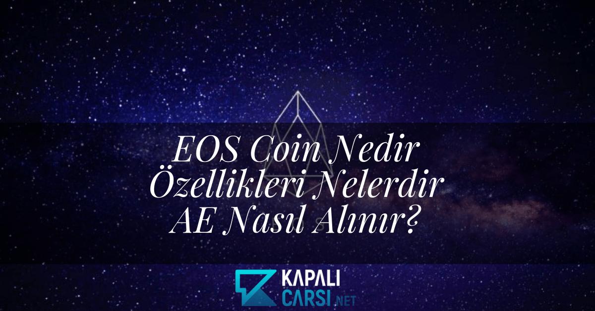 EOS Coin Nedir Özellikleri Nelerdir Nereden Nasıl Alınır?