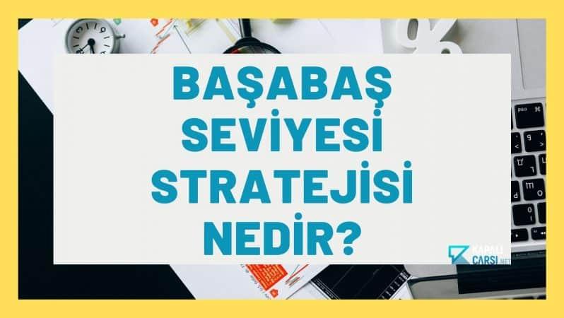 Başabaş Seviyesi Stratejisi Nedir?