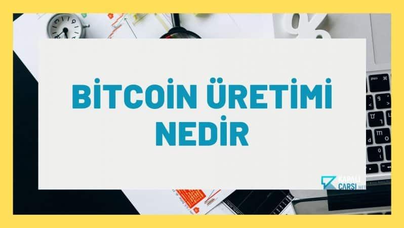 Bitcoin Üretimi Nedir