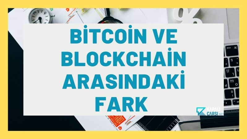 Bitcoin ve Blockchain Arasındaki Fark