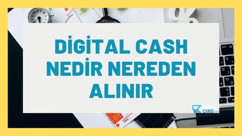 Digital Cash Nedir Nereden Alınır