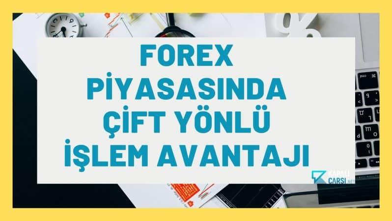 Forex Piyasasında Çift Yönlü İşlem Avantajı