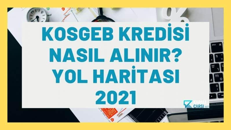 KOSGEB Kredisi Nasıl Alınır? Yol Haritası 2021