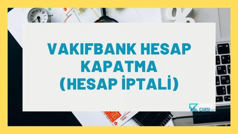 Vakıfbank Hesap Kapatma (Hesap İptali)
