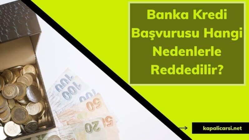 Banka Kredi Başvurusu Hangi Nedenlerle Reddedilir?