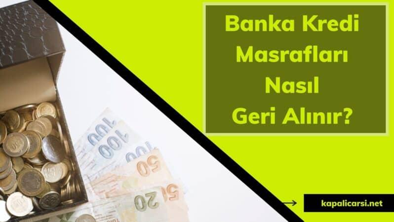 Banka Kredi Masrafları Nasıl Geri Alınır?