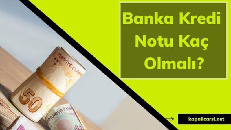 Banka Kredi Notu Kaç Olmalı?
