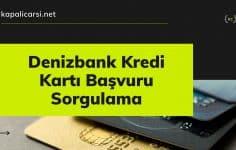 Denizbank Kredi Kartı Başvuru Sorgulama