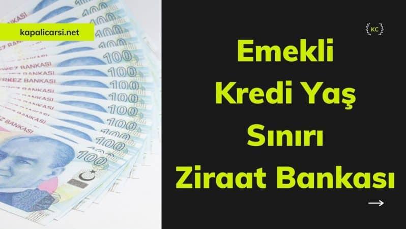 Emekli Kredi Yaş Sınırı Ziraat Bankası