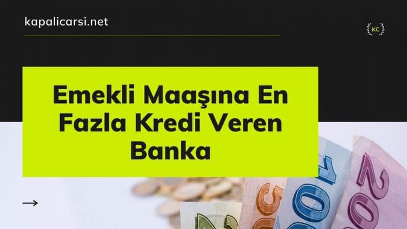 Emekli Maaşına En Fazla Kredi Veren Banka