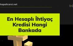 En Hesaplı İhtiyaç Kredisi Hangi Bankada