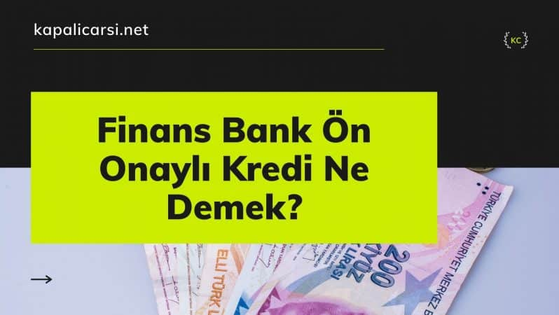 Finans Bank Ön Onaylı Kredi Ne Demek?