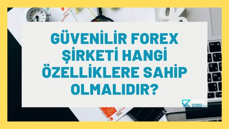 Güvenilir Forex Şirketi Hangi Özelliklere Sahip Olmalıdır?