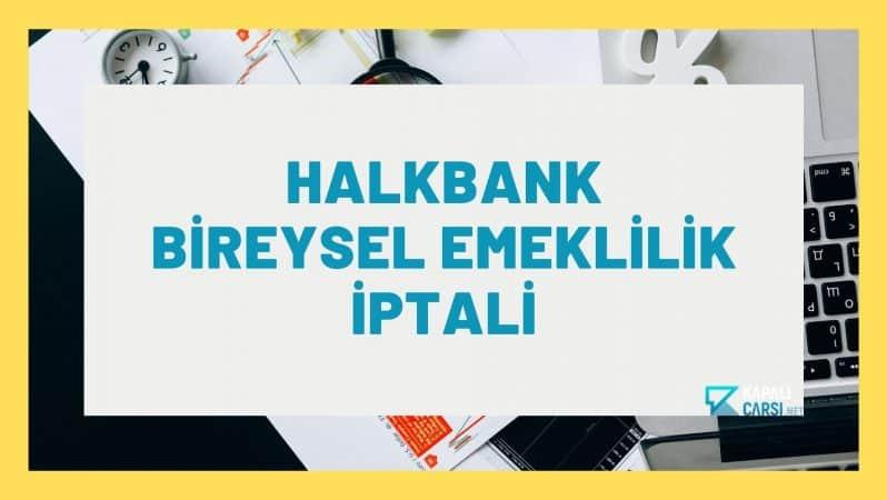 Halkbank Bireysel Emeklilik İptali