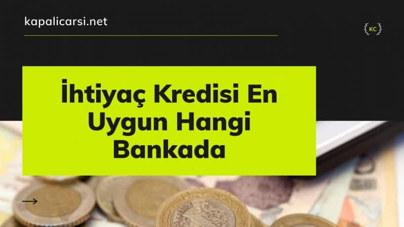 İhtiyaç Kredisi En Uygun Hangi Bankada