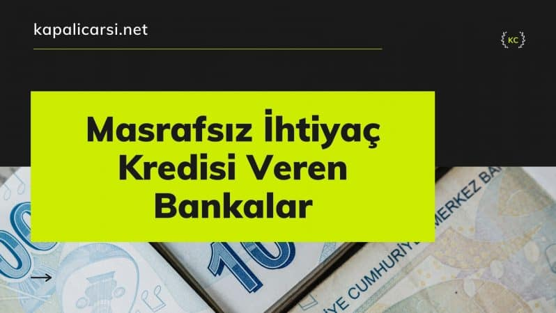 Masrafsız İhtiyaç Kredisi Veren Bankalar