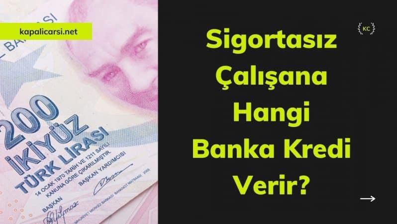 Sigortasız Çalışana Hangi Banka Kredi Verir?
