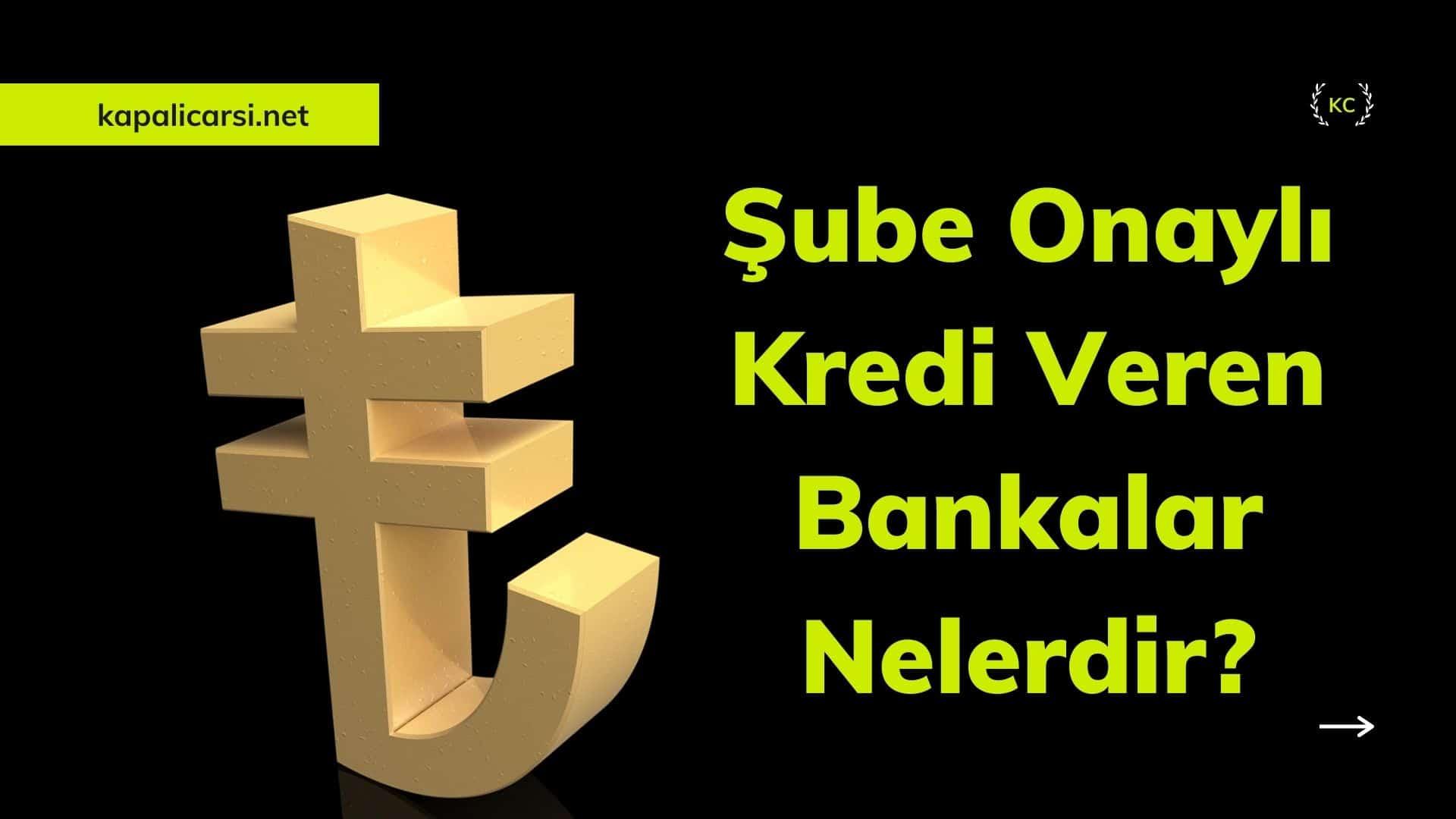 Şube Onaylı Kredi Veren Bankalar Nelerdir?