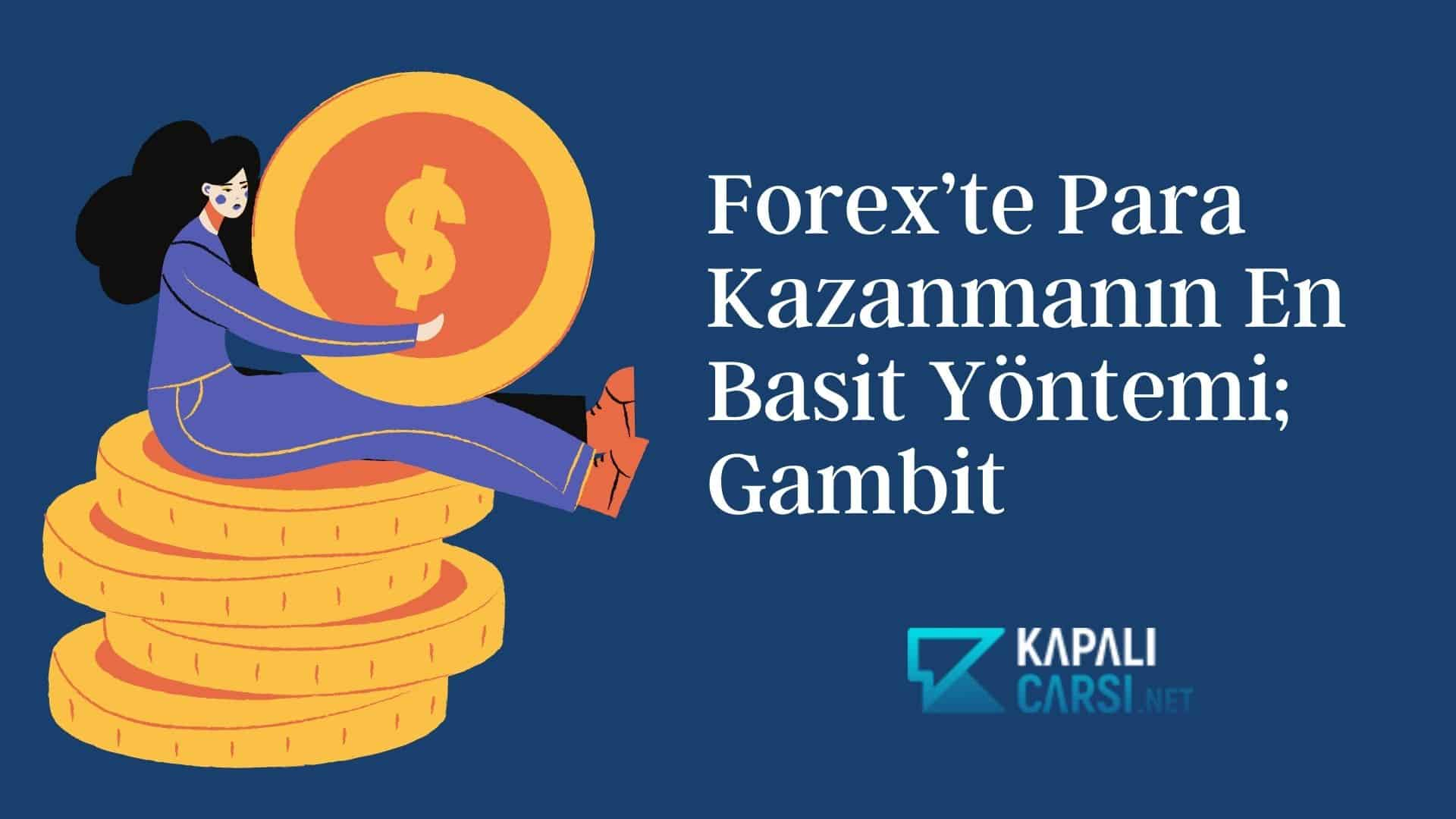 Forex'te Para Kazanmanın En Basit Yöntemi; Gambit