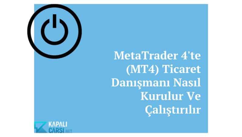 MetaTrader 4'te (MT4) Ticaret Danışmanı Nasıl Kurulur Ve Çalıştırılır